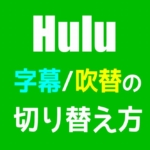 【Hulu】字幕・吹替の切り替え方
